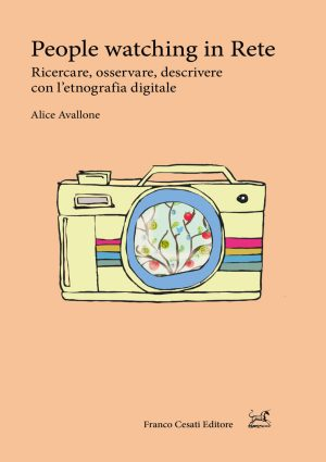 Libro: People watching in rete. Ricercare, osservare, descrivere con l'etnografia digitale di: Alice Avallone