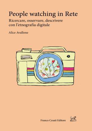 Libro: People watching in rete. Ricercare, osservare, descrivere con l'etnografia digitale di: Alice Avallone